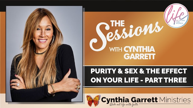 """""""Purity: Sex & The Effect On Your Life - Pt 3"""" The Sessions w/ Cynthia Garrett"""