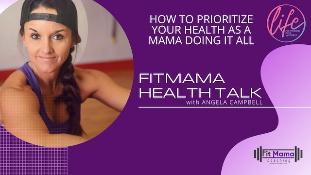 """How to Prioritize Your Health"" on FITMAMA HEALTHTALK with Angela Campbell"