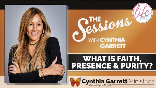 """""""What Is Faith, Presence & Purity?"""" on The Sessions with Cynthia Garrett"""