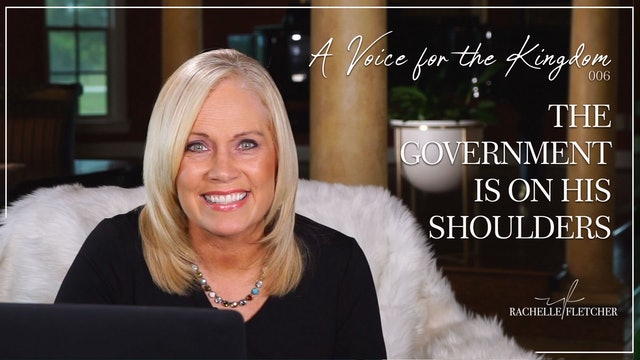 The Government on His Shoulders - A Voice for the Kingdom w/ Rachelle Fletcher