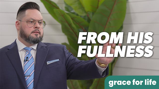 """""""From His Fullness"""" on Grace For Life"""