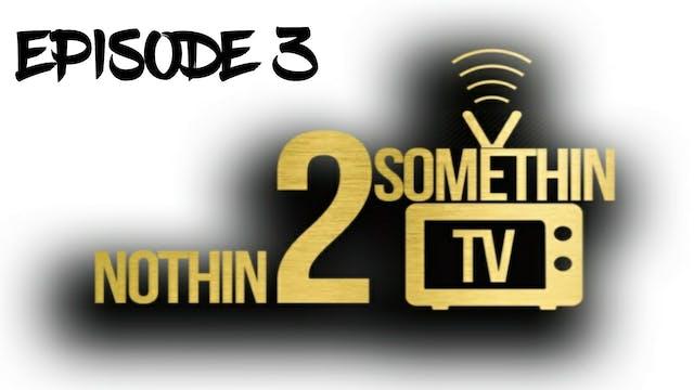 NOTHIN 2 SOMETHIN Podcast Ep3 - The 3...