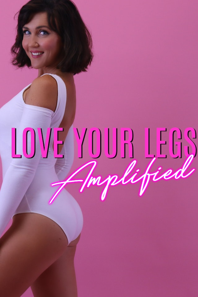 Love Your Legs Amplified