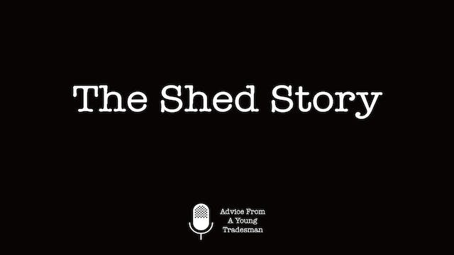 The Shed Story