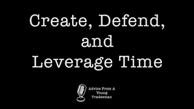 Create, Defend, and Leverage Time