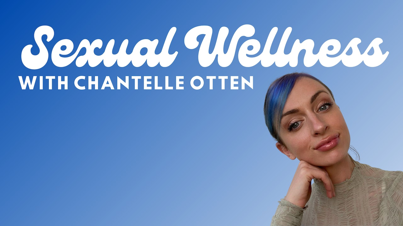 SEXUAL WELLNESS WITH CHANTELLE OTTEN