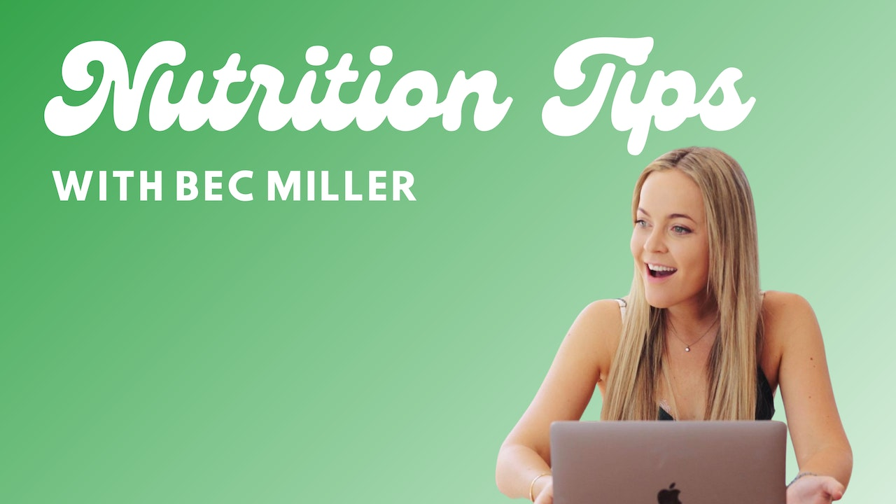 NUTRITION TIPS WITH BEC MILLER