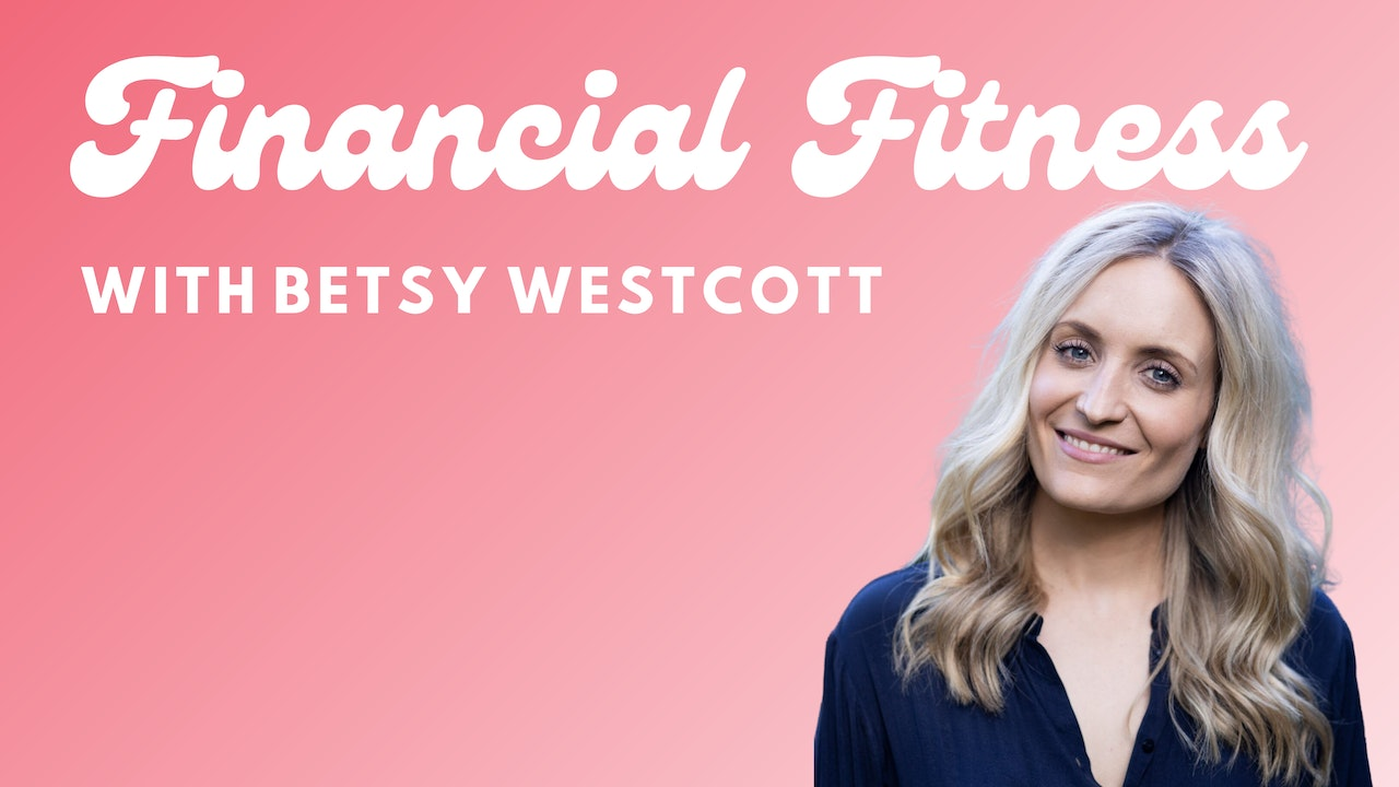 FINANCIAL FITNESS WITH BETSY WESTCOTT