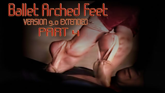 BALLET ARCHED FEET Version 9.0 EXTENDED Part 4