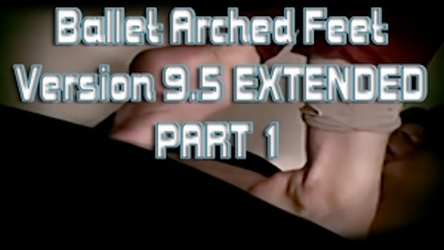 Ballet Arched Feet Version 9.5 EXTENDED PART 1