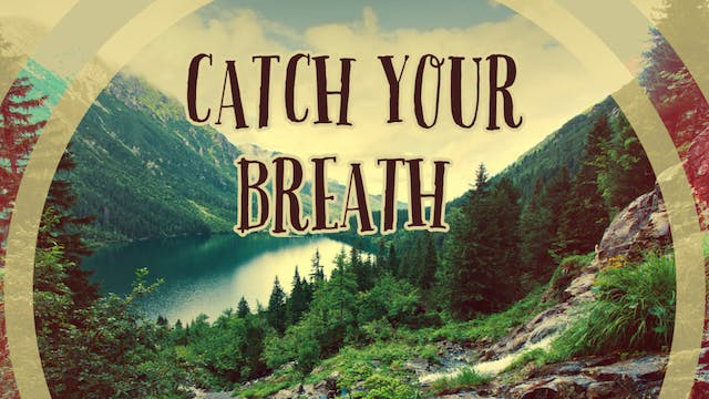 101 ~ Catch your Breath