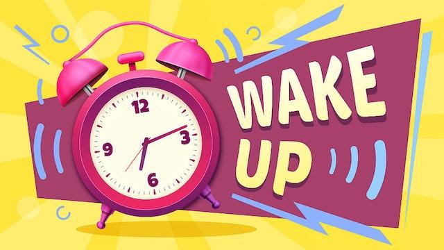 101 ~ WAKE UP!!!