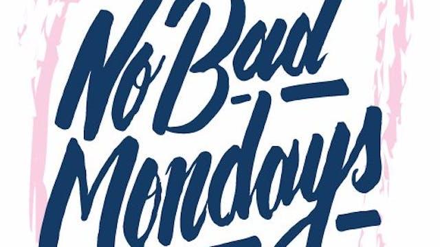 101 ~ No Bad Mondays!