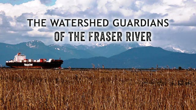The Watershed Guardians: of the Fraser River