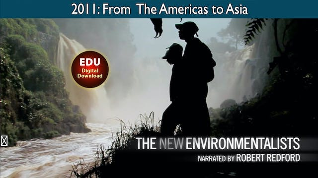 2011: The New Environmentalists - From the Americas to Asia - EDU