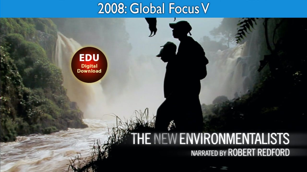 2008 The New Environmentalists - Global Focus V - EDU