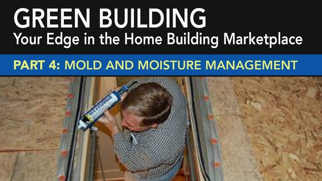 Green Building: Mold and Moisture Management Part 4