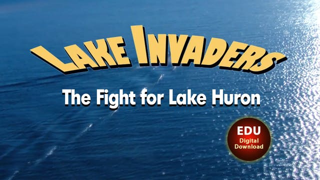 Lake Invaders: The Fight For Lake Huron - EDU