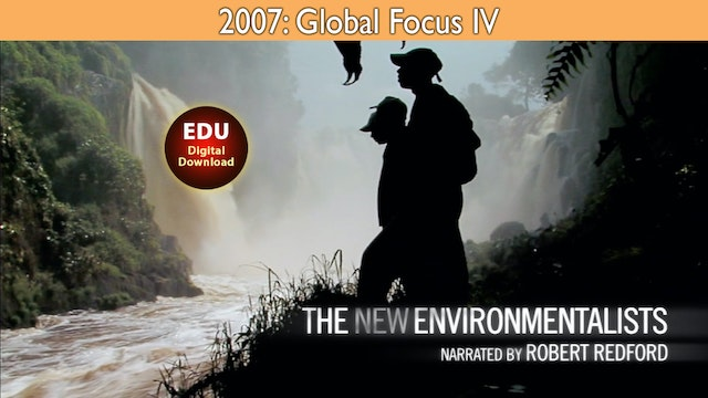 2007 The New Environmentalists - Global Focus IV - EDU