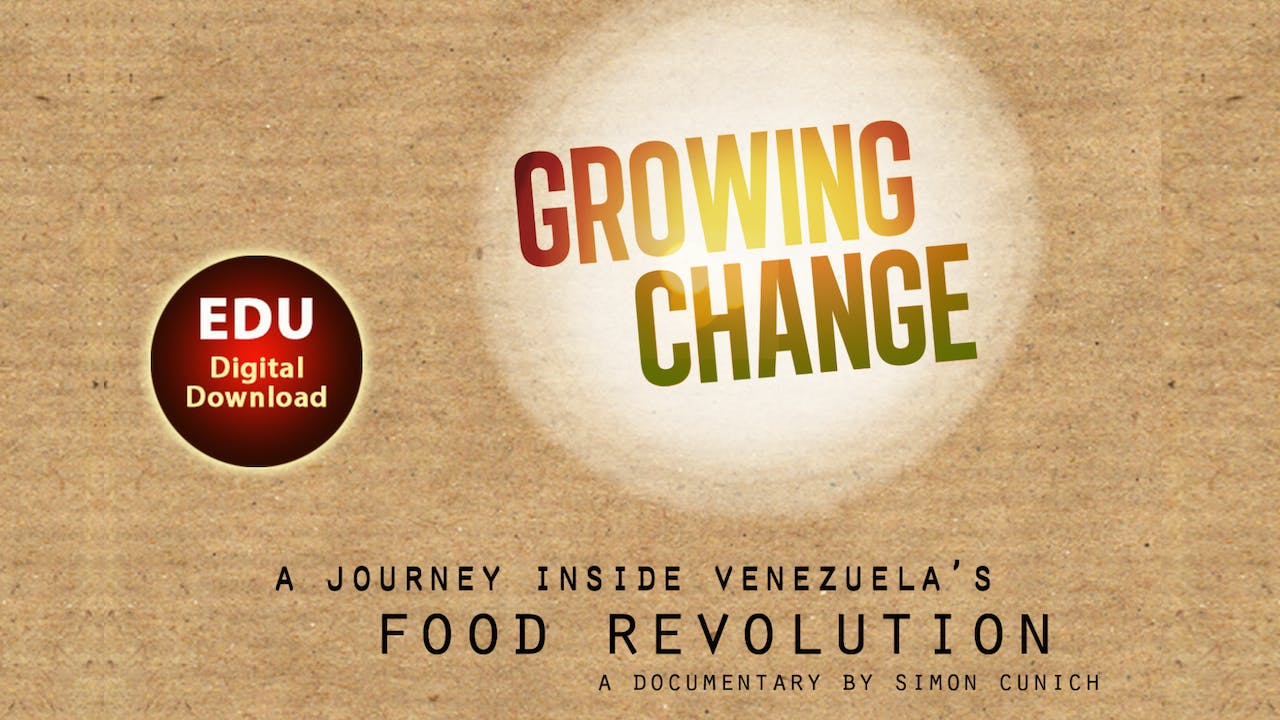 GROWING CHANGE׃ a Journey Inside Venezuela's Food Revolution EDU