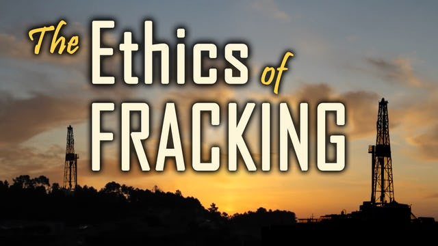The Ethics of Fracking