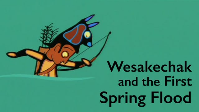 TALES OF WASAKECHAK: The First Spring Flood