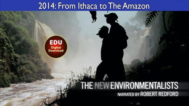 2014 The New Environmentalists: From Ithaca to The Amazon