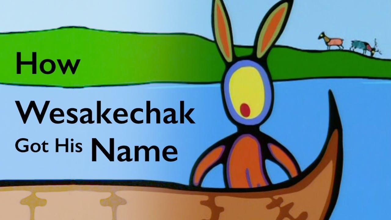 TALES OF WESAKECHAK: How Wesakechak Got His Name