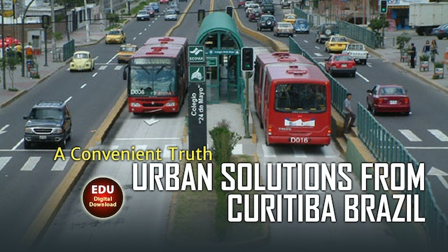A CONVENIENT TRUTH: Urban Solutions from Curitiba Brazil - EDU