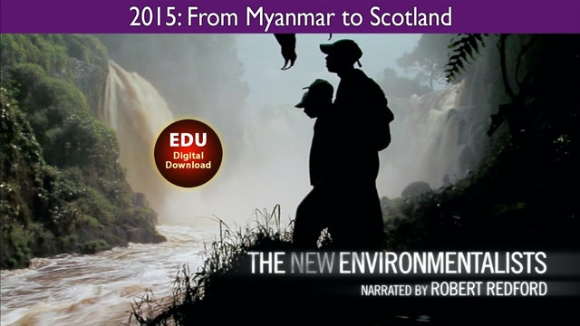 2015 The New Environmentalists: From Myanmar to Scotland