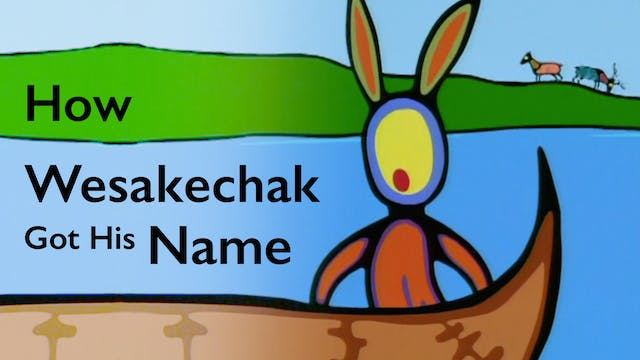 TALES OF WESAKECHAK: How Wesakechak G...