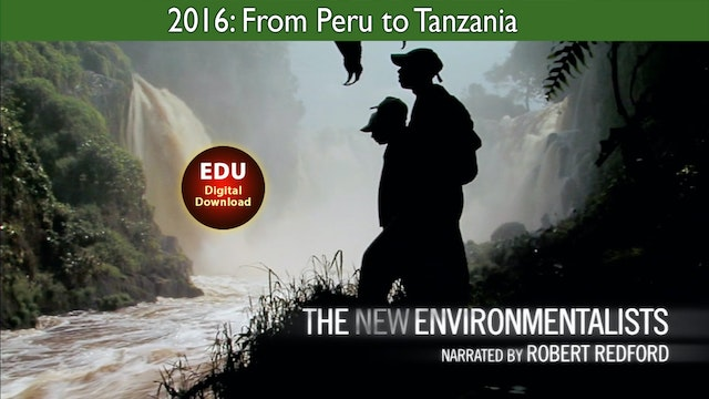 2016 The New Environmentalists: From Peru to Tanzania - EDU