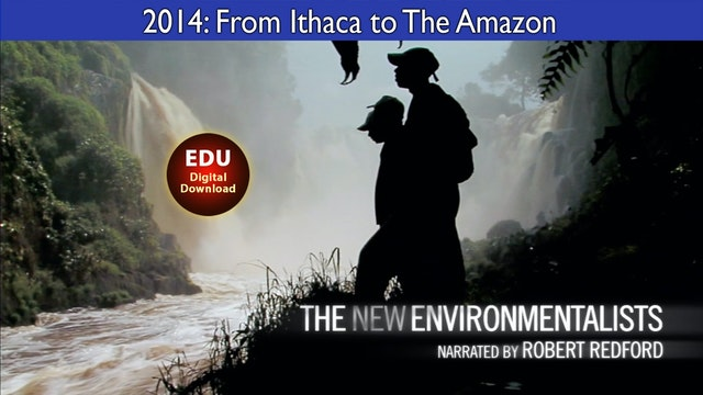 2014 The New Environmentalists: From Ithaca to The Amazon - EDU