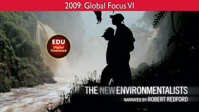 2009 The New Environmentalists - Global Focus VI - EDU