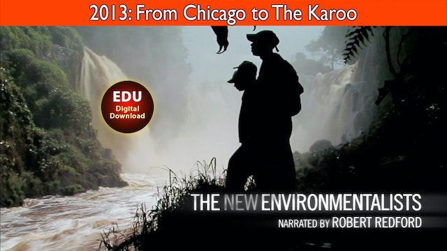 2013 The New Environmentalists: From Chicago to The Karoo - EDU