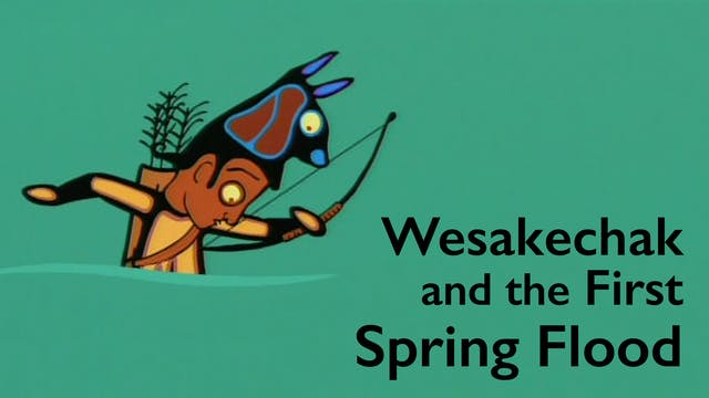 TALES OF WESAKECHAK: The First Spring Flood
