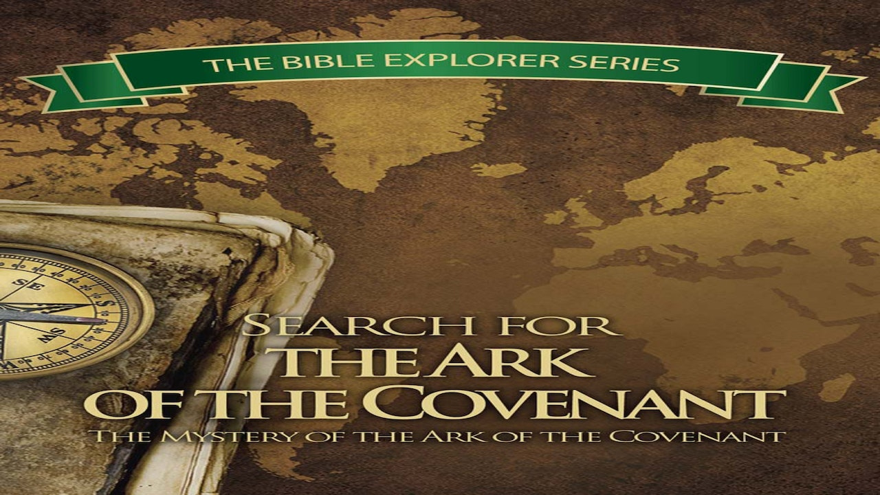 Search for the Ark of the Covenant - The Bible Explorer Series