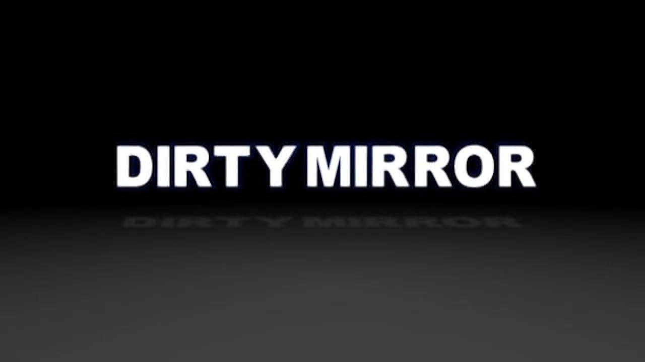 Dirty Mirror