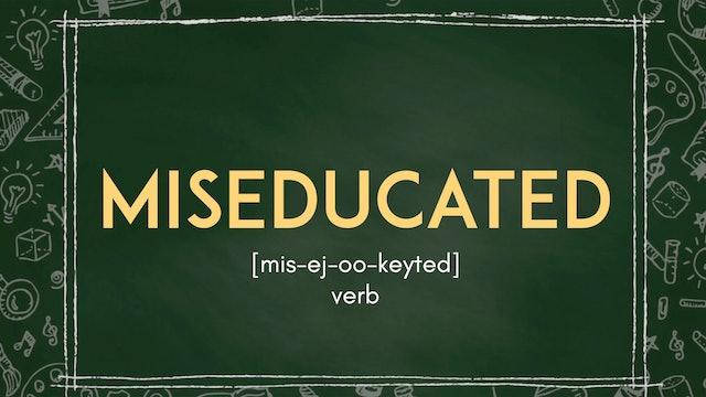 Miseducated