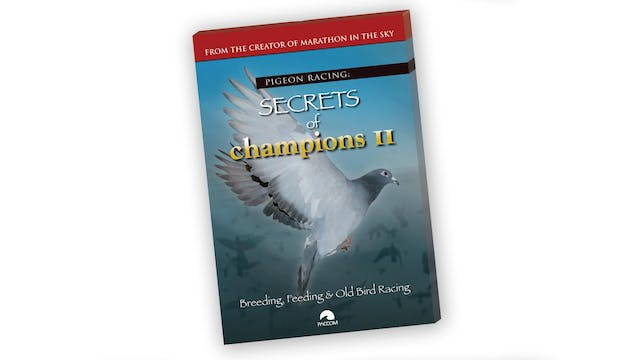 Secrets of Champions II - Breeding, Feeding & Old Bird Racing