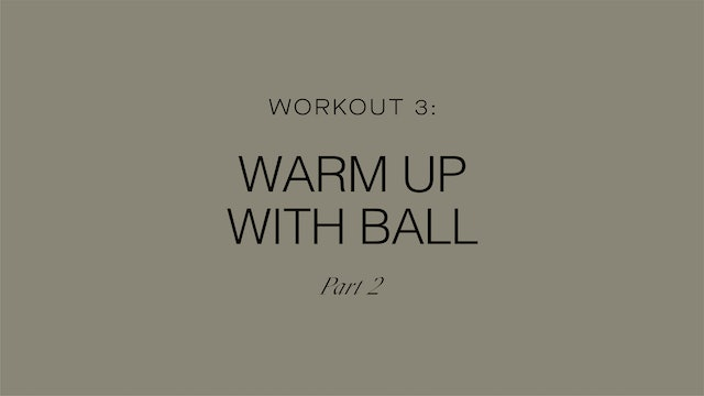 Workout 3: Warm Up with Ball Part 2