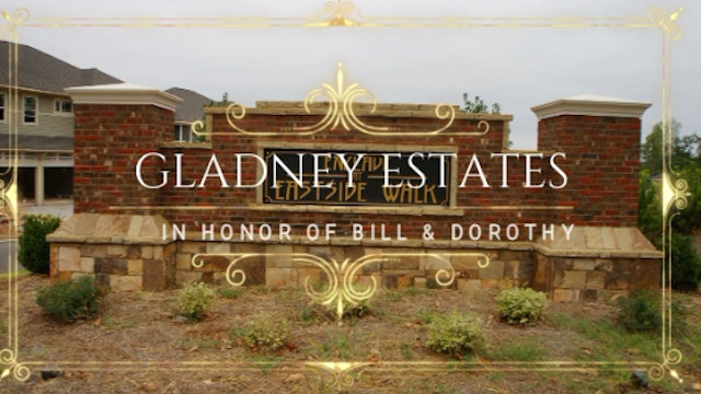 GLADNEY ESTATES: In Honor Of Bill & Dorothy