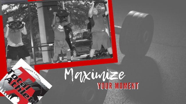 Total Athlete: MAXIMIZE YOUR MOMENT