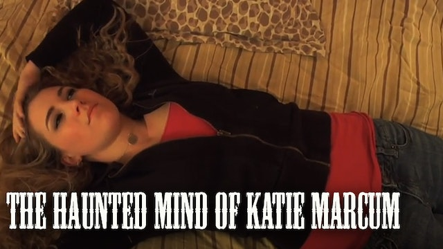 The Haunted Mind of Katie Marcum