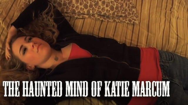 The Haunted Mind of Katie Marcum