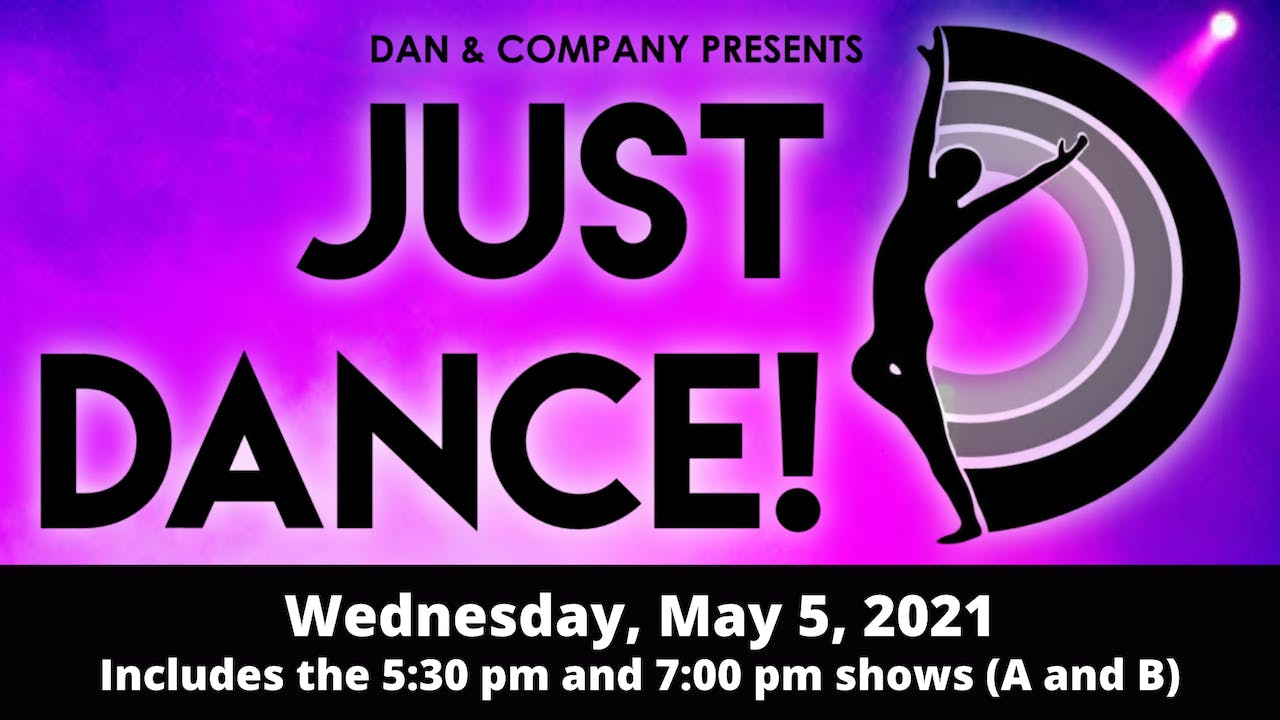 JUST DANCE! 5/5/2021 (Shows A and B)