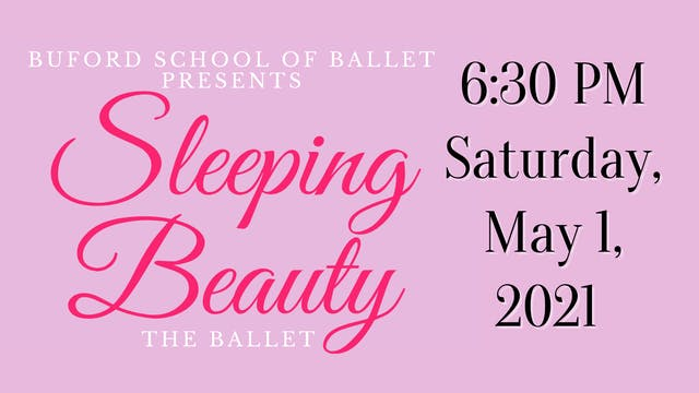 Sleeping Beauty the Ballet: Saturday 5/1/2021 6:30 PM