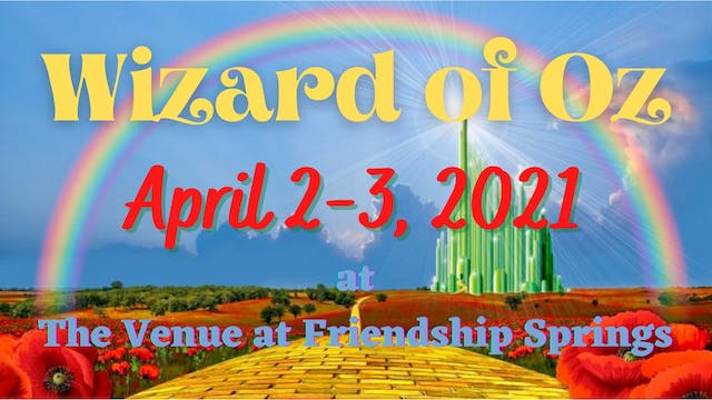 Wizard of Oz Saturday 4/3/2021 7:00 PM