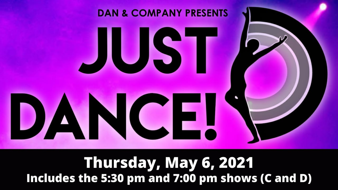 JUST DANCE! 5/6/2021 (Shows C and D)