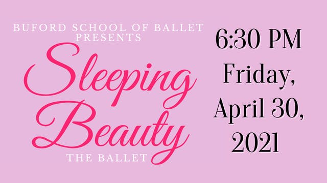 Sleeping Beauty the Ballet: Friday 4/30/2021 6:30 PM